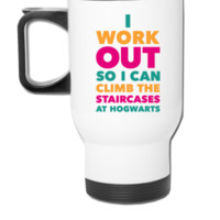 I Work Out So I Can Climb The Stairs At Hogwarts - Travel Mug