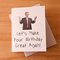 Happy Birthday Card, Donald Trump, Great Again, Card For Her, BFF Card, Boyfriend Gift, Cheeky Card, Funny Birthday, Trump Quote, Quirky