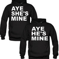 AYE SHE HE'S MINE LOVE COUPLE HOODIES