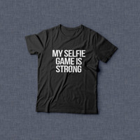 My selfie game is strong TShirt Unisex womens gifts girls tumblr funny slogan fangirls gifts birthday teens teenager friends girlfriend