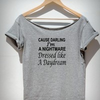 Womens wide neck shirt Cause darling I'm a nightmare dressed like a daydream Bitch mean girls tee I know Places Shake It Off t shirt