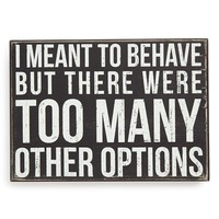 Primitives by Kathy 'I Meant to Behave, But There Were Too Many Other Options' Box Sign