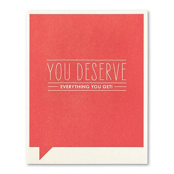 Congratulations Greeting Card - You Deserve Everything You Get!