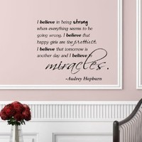 I believe in being strong when everything seems to be going wrong. I believe that happy girls are the prettiest. I believe that tomorrow is another day and I believe in miracles. -Audrey Hepburn Vinyl Wall Art Inspirational Quotes and Saying Home Decor Dec