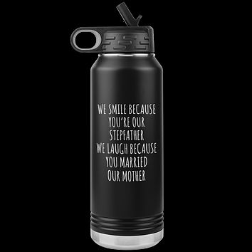 Stepdad Gift From Kids for Fathers Day Present WE Smile Because You're OUR Stepfather Water Bottle Insulated Tumbler 32oz BPA Free