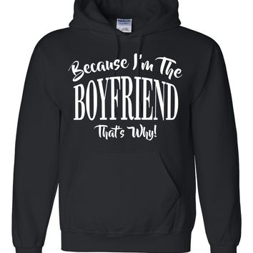 Because I'm the boyfriend that's why Hoodie
