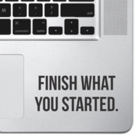 Finish What You Started Macbook Pro Air Keyboard Sticker iPad Decal Motivational