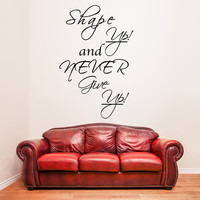 Vinyl Wall Decal Quote Shape up and Never Give Up / Inspirational Text Art Decor Sticker / Motivating Words Mural + Free Random Decal Gift!