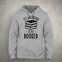 My weekend is all booked - Book pun - For book nerd introvert - Gray/White Unisex Hoodie - HOODIE-011