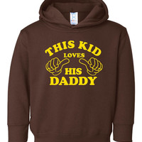 This Kid Loves HIs Daddy Great Gift Youth Hooded Sweatshirt Sized 2T To Youth XL Printed This Kid Loves His Daddy All colors