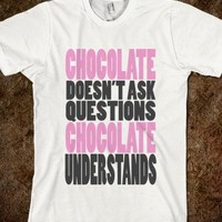 Chocolate Doesn't Ask Questions