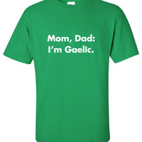 Mom Dad I'm Gaelic pint pub Drunk saint st Patrick's beer ireland irish scottish adult T-Shirt Tee Shirt Mens Ladies Womens mad labs ML-327