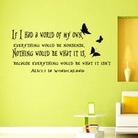 Wall Vinyl Decal Quote Sticker Home Decor Art Mural If I had a world of my own, everything would be nonsense. Nothing would be what it is because everything would be what it isn't Alice in Wonderland Z309