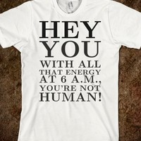 HEY YOU WITH ALL THAT ENERGY TEE T SHIRT