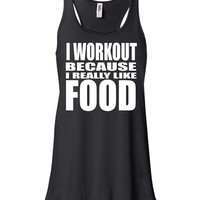 I WORKOUT Because I Really Like FOOD RacerBack Ladies FLowy Tank Top  Workout Gym Running Fitness Yoga Exercise Motivational