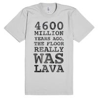 The Floor Really Was Lava-Unisex Silver T-Shirt