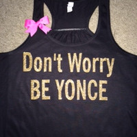 Don't Worry Be Yonce Tank - Racerback tank - Concert Tank - Fun tank - Womens Fitness Tank - Workout clothing