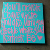 you'll never leave where you are until you decide where you'd rather be quote 12 x 12 inch square canvas