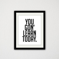"You Gon' Learn Today Typography Quote Poster. Kevin Hart. Comedian Poster. Silly. Funny. For Him. Black and White. Modern Art. 8.5x11"" print"