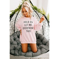 """Overthink"" Graphic Crew Neck Sweatshirt (Pink)"