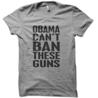 Obama Can't Ban These Guns T-Shirt from These Shirts