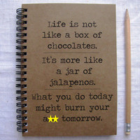 Mature- Life is not like a box of chocolates -  5 x 7 journal