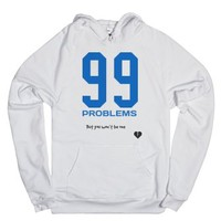99 problems you won't be one hoodie