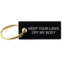 Keep Your Laws Off My Body Key Chain