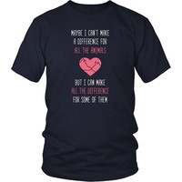 Animal Rescue T Shirt - Maybe I can't make a difference for all the animals But I can make all the difference for some of them