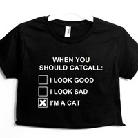 When you should catcall when i'm a cat Women's Crop Shirt S M L XL XXL
