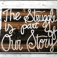 Struggle is part of our story sign, Custom Lyrics Sign, Wooden Sign, Wall Art, Handmade Sign
