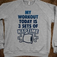 MY WORKOUT TODAY IS 3 SETS OF NAPTIME