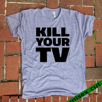 Kill your TV. Unisex heather gray tri blend T shirt .Fun Women Mens Clothing.Healthy. Workout.Gym.Sports. read Books. Book lovers. Adventure