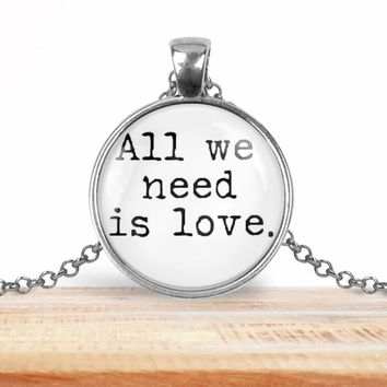 Valentine's pendant necklace, All we need is love, choice of silver or bronze, key ring option