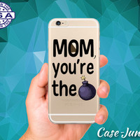 Mom You're The Bomb Quote Mother's Day Gift Funny Clear Case iPhone 5, iPhone 5C, iPhone 6, iPhone 6+, iPhone 6s, iPhone 6s Plus iPhone SE