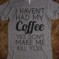 Supermarket: I Haven't Had My Coffee Yet Don't Make Me Kill You from Glamfoxx Shirts