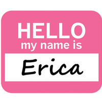 Erica Hello My Name Is Mouse Pad