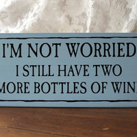I'm Not Worried Wine Sign Wood  Plaque Wall Decor