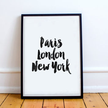 "printable art""paris london new york""typography quote,best words,instant,black and white,dorm room decor,home decor,motivational poster"