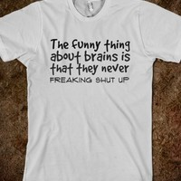 The funny thing about brains is that they never freaking shut up