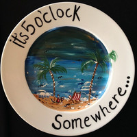 It's  5 O'clock Somewhere Decorative  Plate Customizable